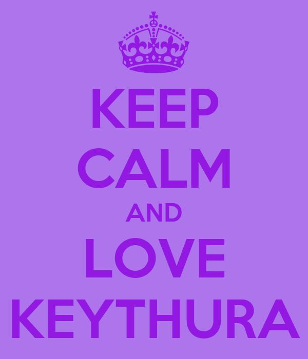 KEEP CALM AND LOVE KEYTHURA