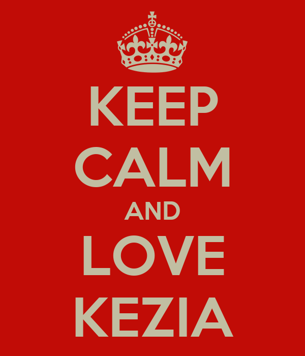 KEEP CALM AND LOVE KEZIA