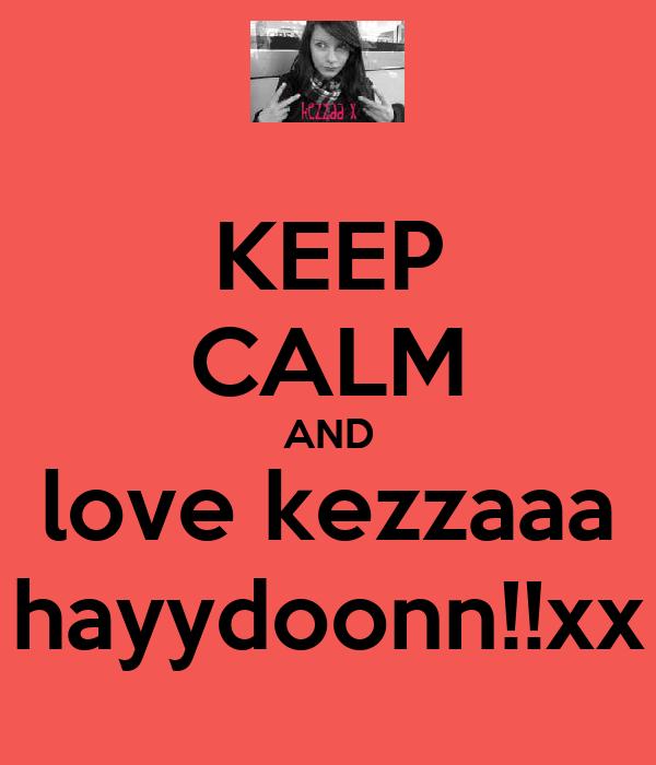 KEEP CALM AND love kezzaaa hayydoonn!!xx