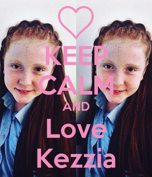 KEEP CALM AND Love Kezzia