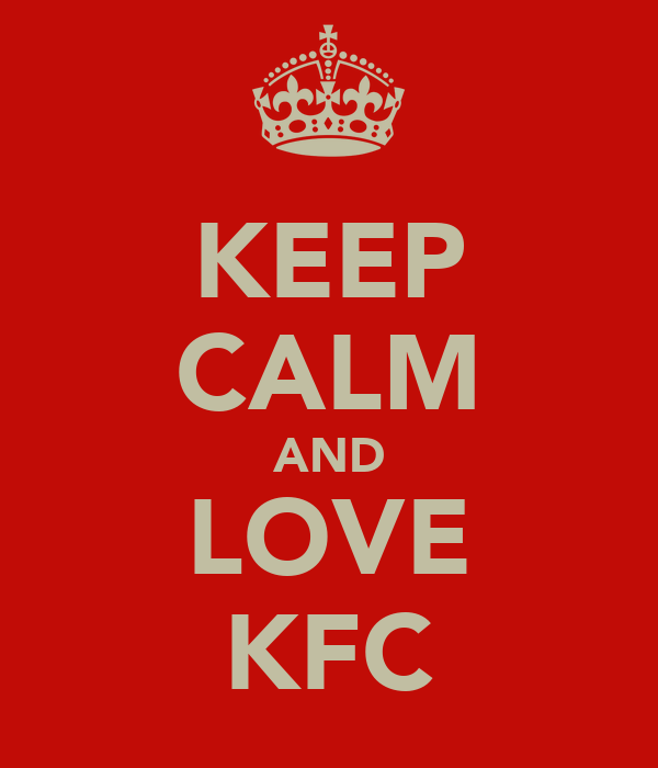 KEEP CALM AND LOVE KFC