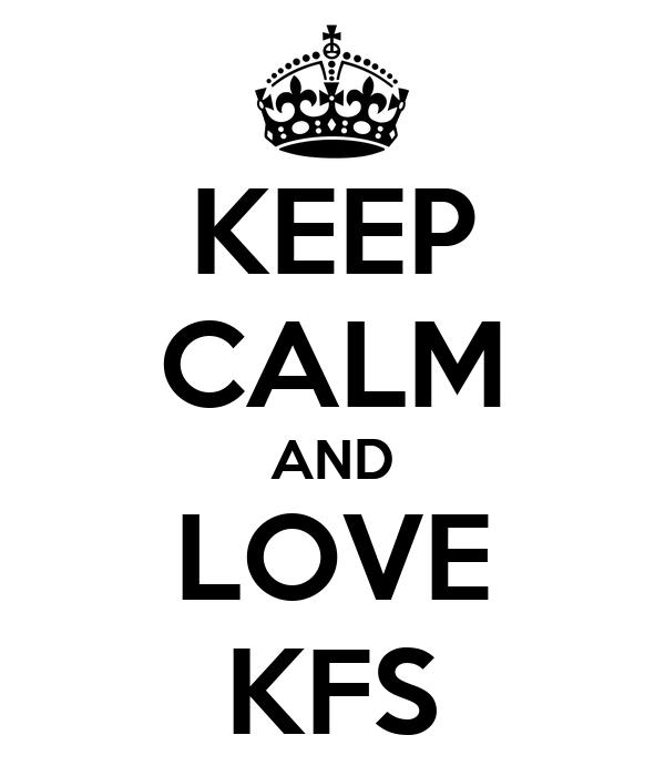 KEEP CALM AND LOVE KFS