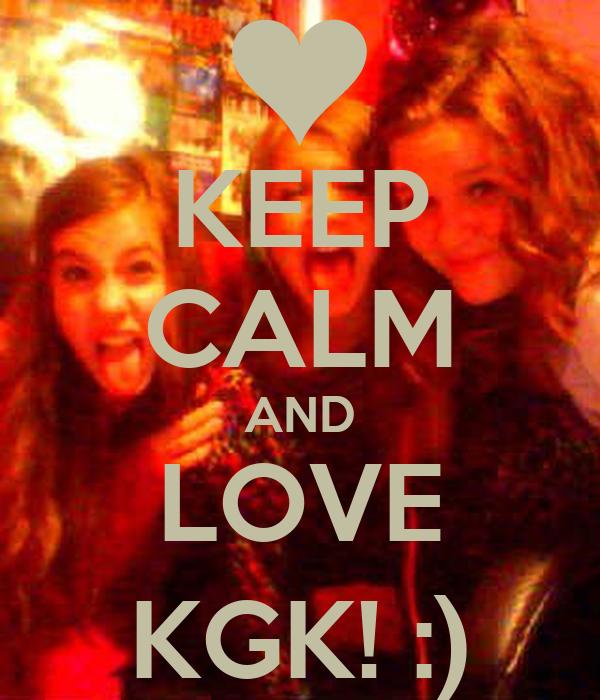 KEEP CALM AND LOVE KGK! :)