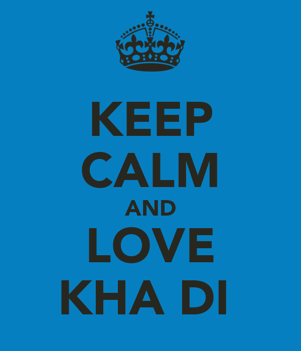 KEEP CALM AND LOVE KHA DI