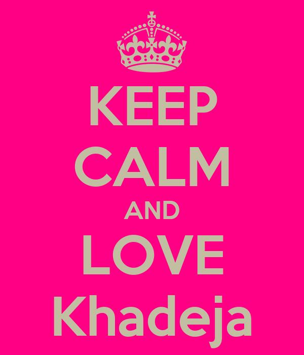 KEEP CALM AND LOVE Khadeja