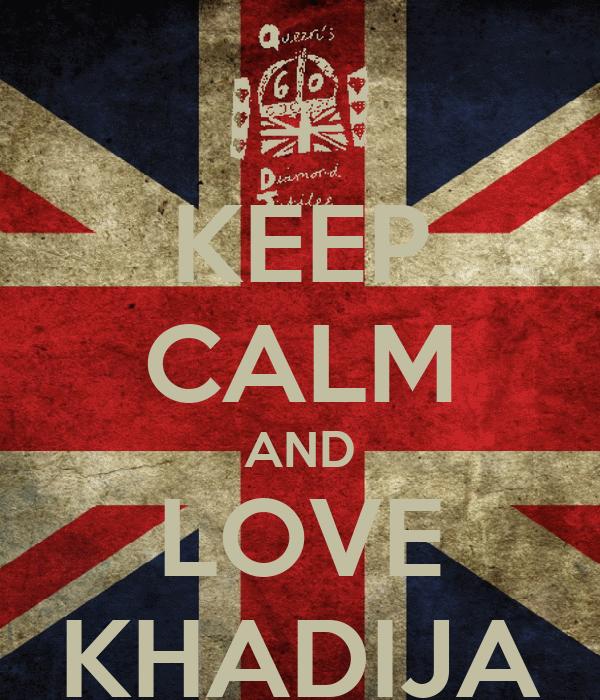 KEEP CALM AND LOVE KHADIJA