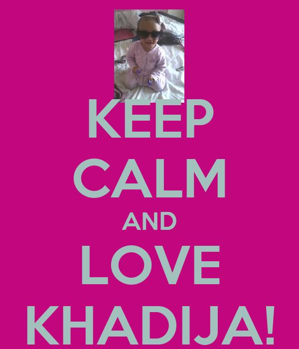 KEEP CALM AND LOVE KHADIJA!