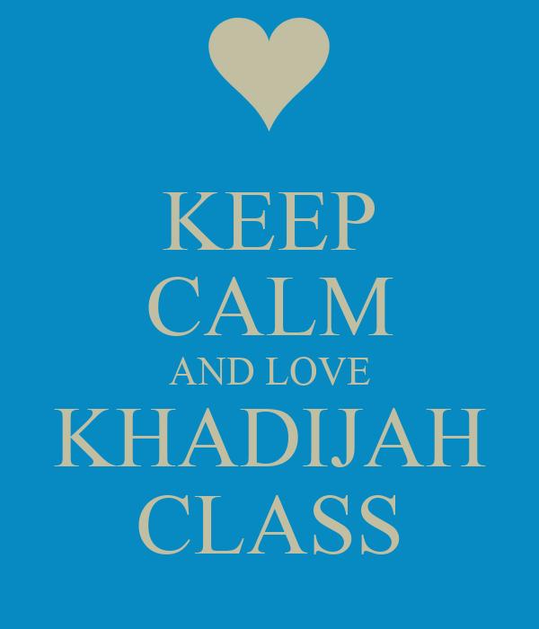 KEEP CALM AND LOVE KHADIJAH CLASS
