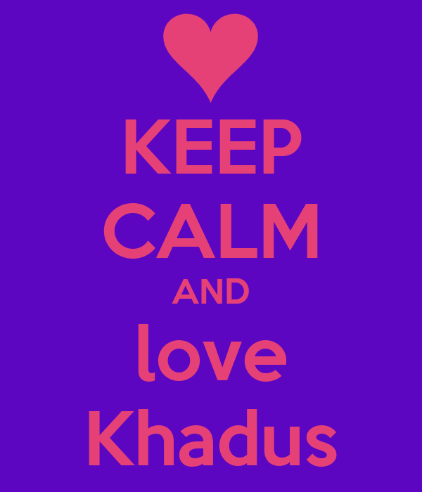 KEEP CALM AND love Khadus