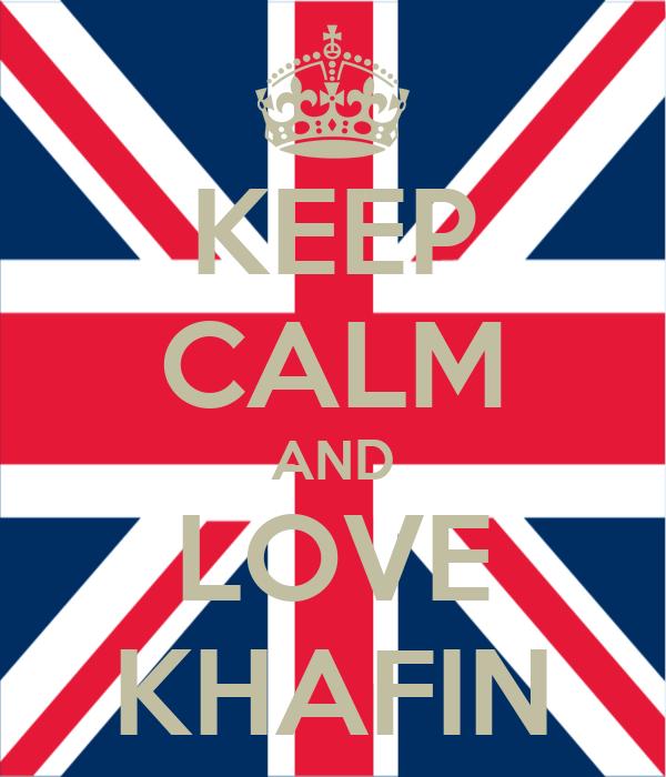 KEEP CALM AND LOVE KHAFIN