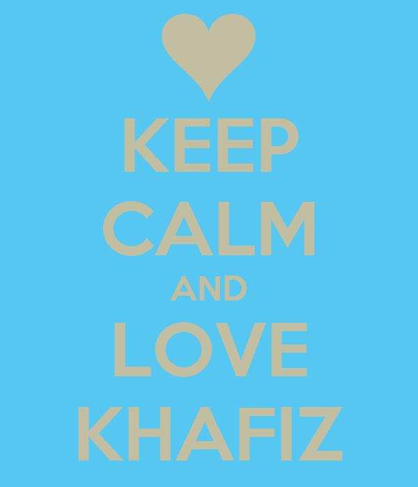 KEEP CALM AND LOVE KHAFIZ
