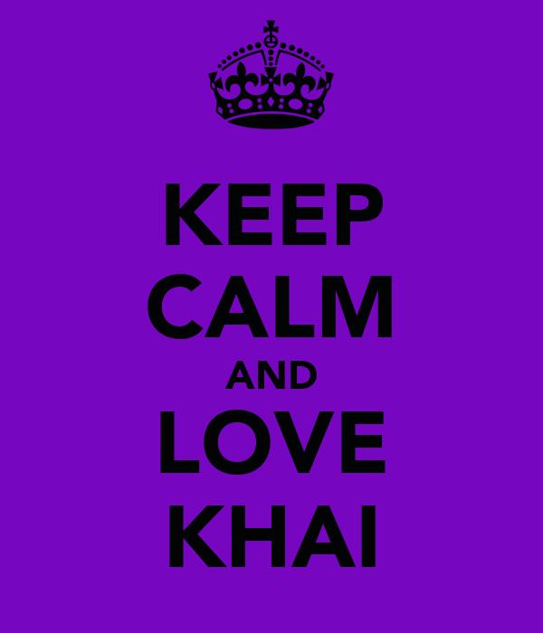 KEEP CALM AND LOVE KHAI