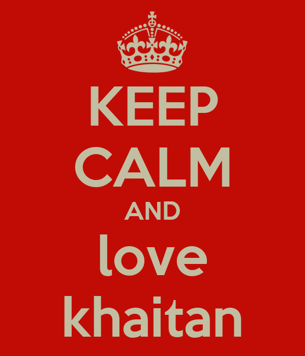 KEEP CALM AND love khaitan