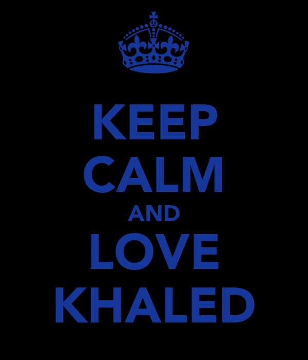 KEEP CALM AND LOVE KHALED