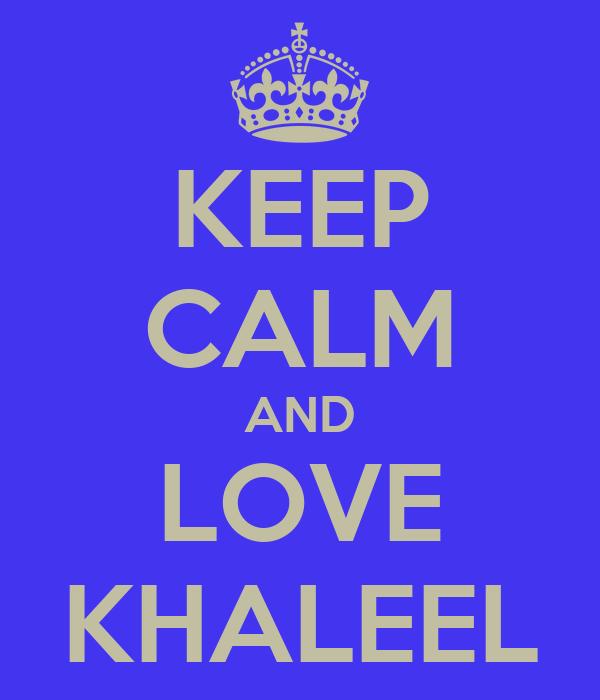 KEEP CALM AND LOVE KHALEEL