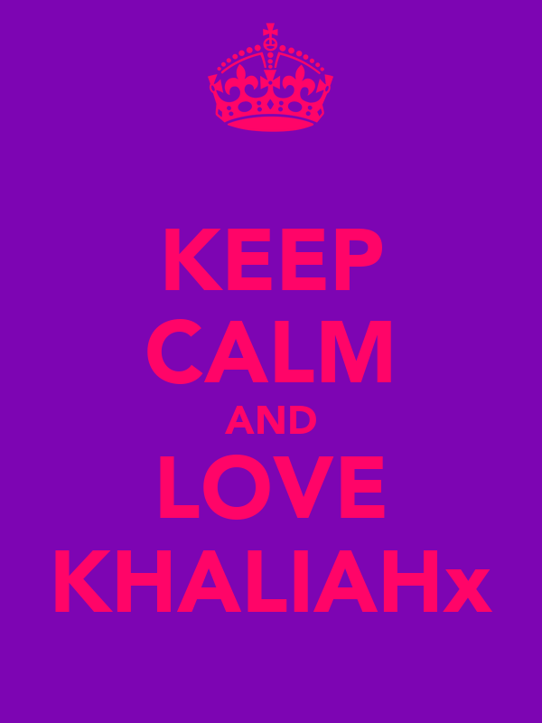 KEEP CALM AND LOVE KHALIAHx