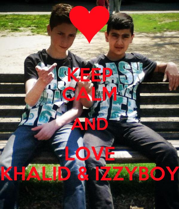 KEEP CALM AND LOVE KHALID & IZZYBOY