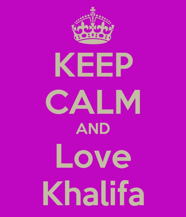 KEEP CALM AND Love Khalifa