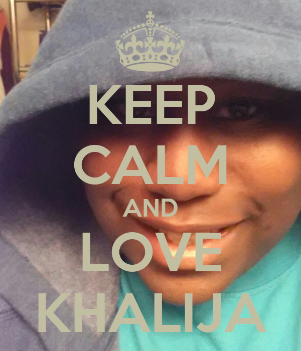 KEEP CALM AND LOVE KHALIJA