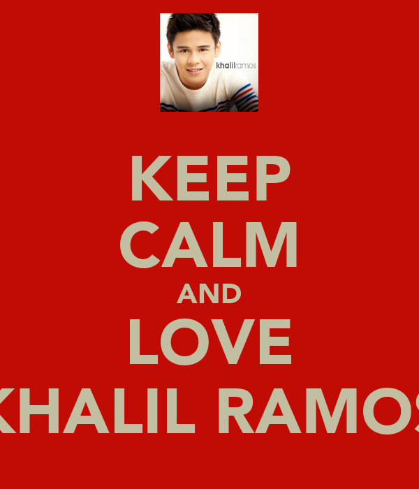 KEEP CALM AND LOVE KHALIL RAMOS