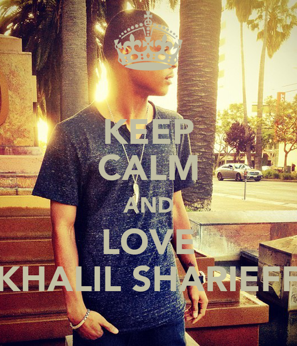 KEEP CALM AND LOVE KHALIL SHARIEFF