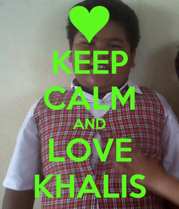 KEEP CALM AND LOVE KHALIS