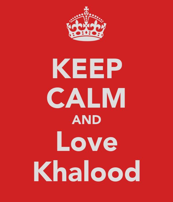 KEEP CALM AND Love Khalood