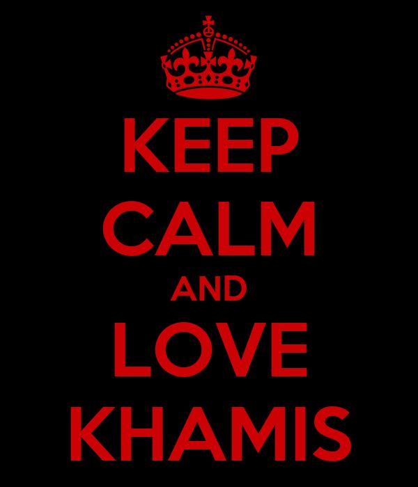 KEEP CALM AND LOVE KHAMIS