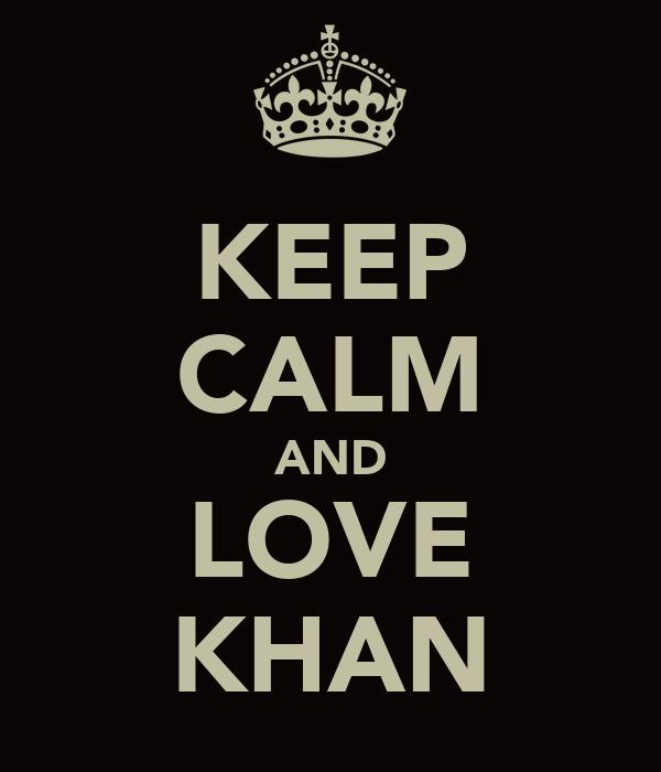KEEP CALM AND LOVE KHAN