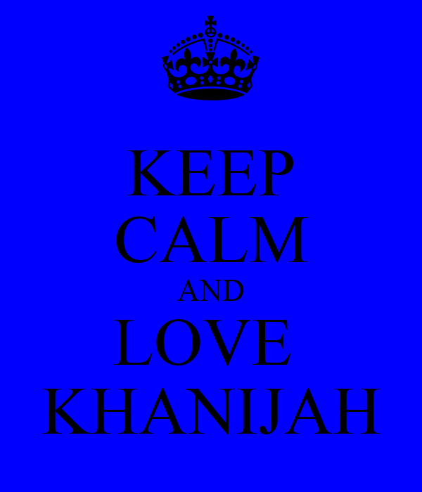KEEP CALM AND LOVE  KHANIJAH