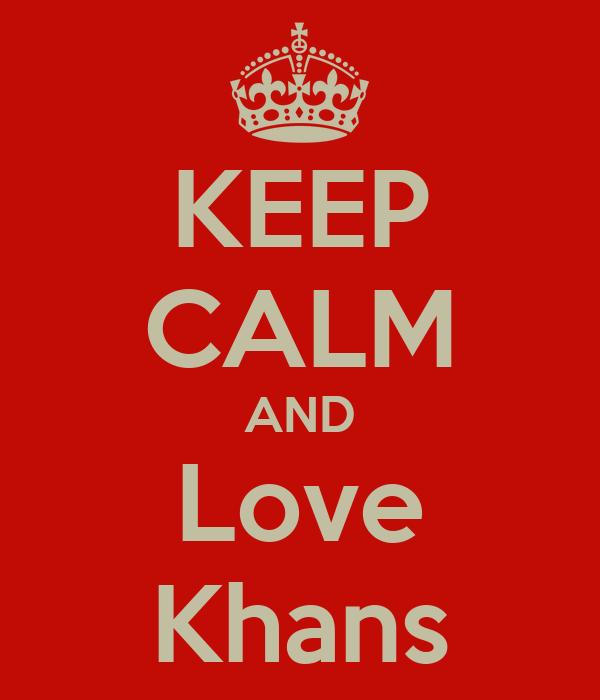 KEEP CALM AND Love Khans