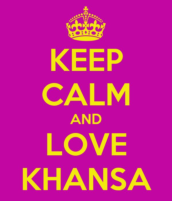 KEEP CALM AND LOVE KHANSA