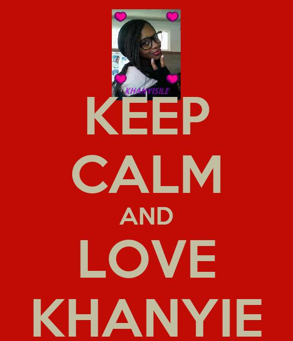 KEEP CALM AND LOVE KHANYIE
