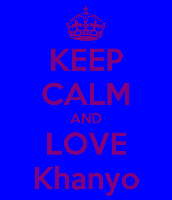 KEEP CALM AND LOVE Khanyo