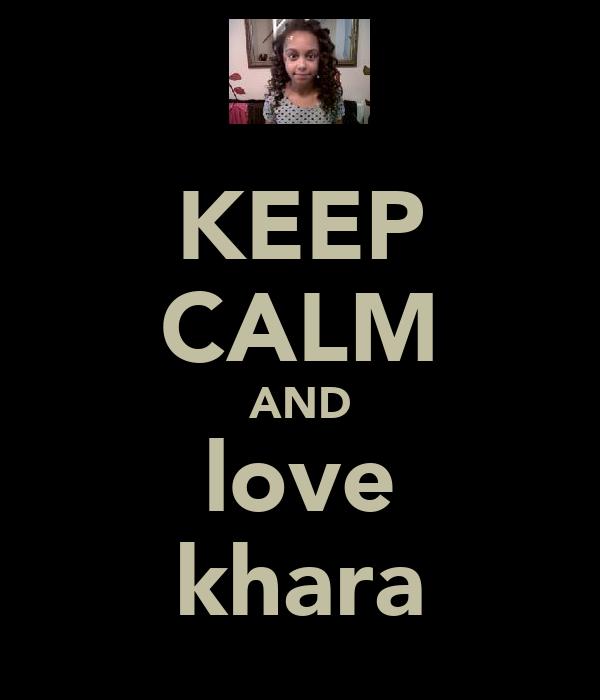 KEEP CALM AND love khara