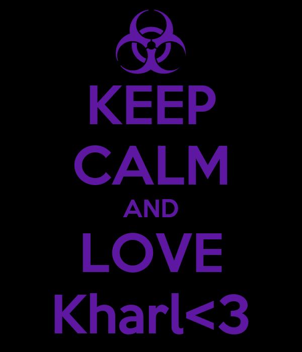 KEEP CALM AND LOVE Kharl<3