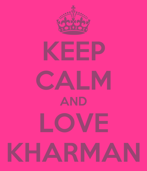 KEEP CALM AND LOVE KHARMAN