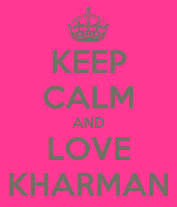 KEEP CALM AND LOVE KHARMAN
