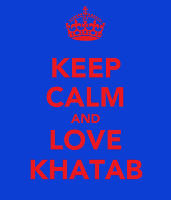 KEEP CALM AND LOVE KHATAB