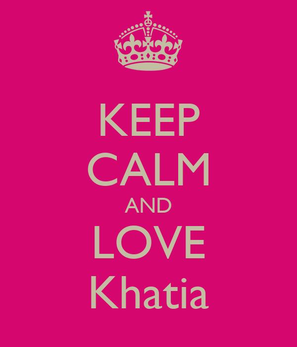 KEEP CALM AND LOVE Khatia