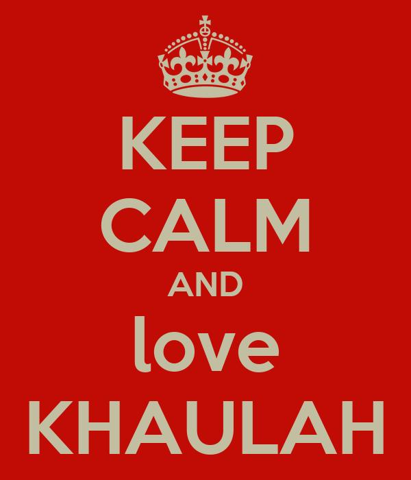 KEEP CALM AND love KHAULAH