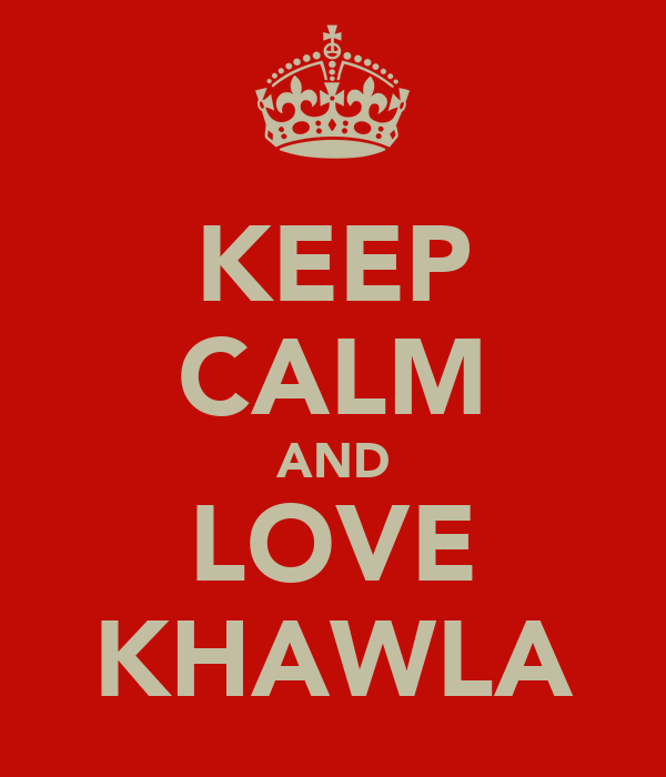 KEEP CALM AND LOVE KHAWLA