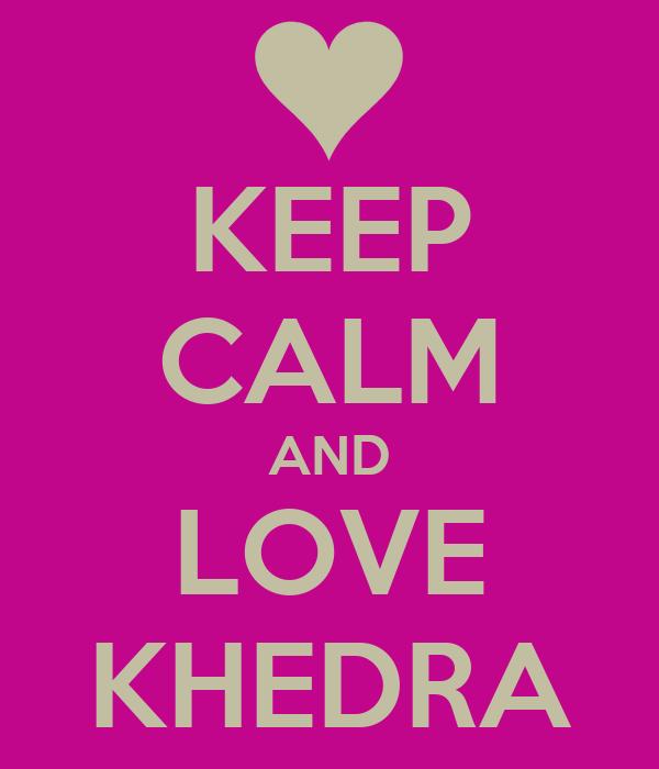 KEEP CALM AND LOVE KHEDRA
