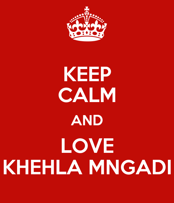 KEEP CALM AND LOVE KHEHLA MNGADI
