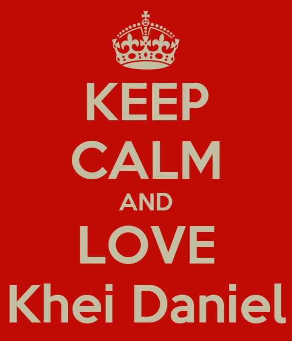 KEEP CALM AND LOVE Khei Daniel