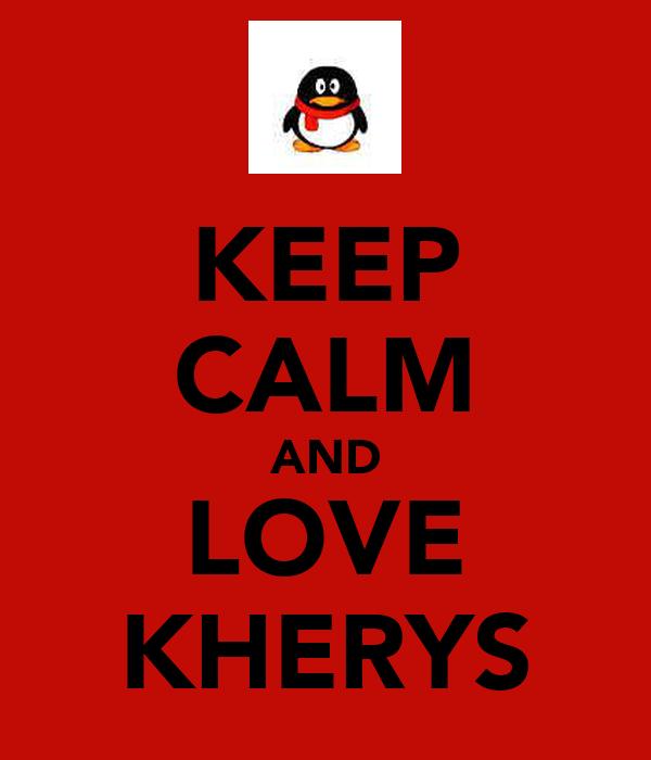 KEEP CALM AND LOVE KHERYS