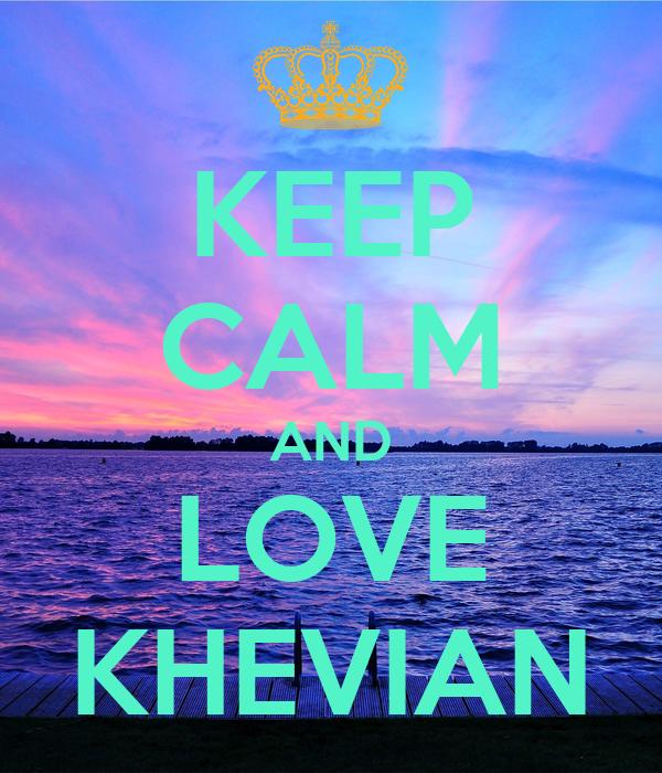 KEEP CALM AND LOVE KHEVIAN