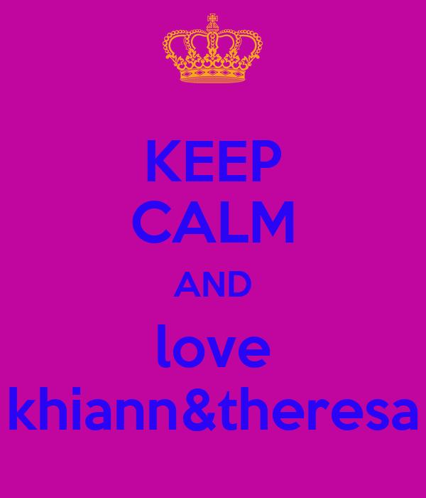 KEEP CALM AND love khiann&theresa