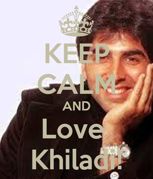 KEEP CALM AND Love  Khiladi!