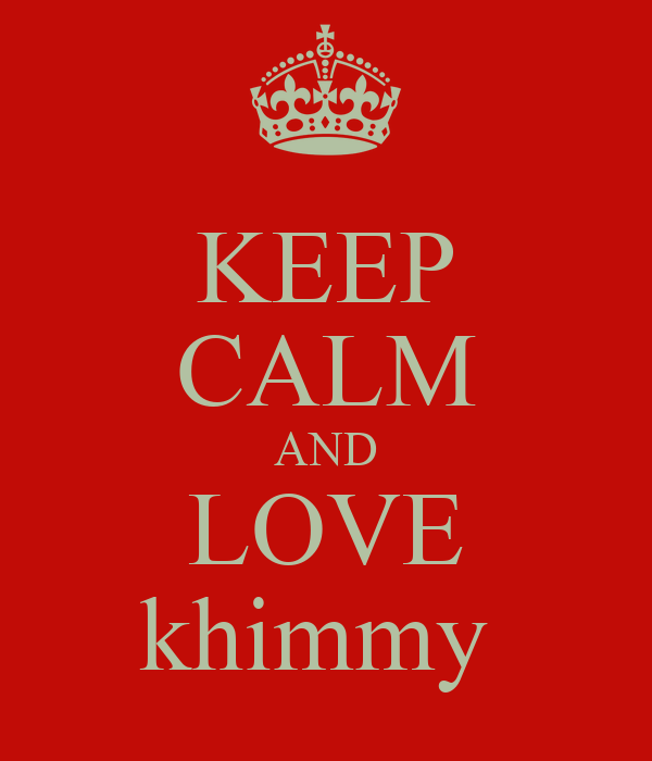 KEEP CALM AND LOVE khimmy